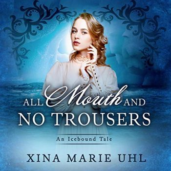 All Mouth and No Trousers by Xina Marie Uhl